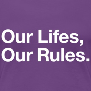 Our Lifes Our Rules White - Women's Premium T-Shirt