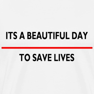 ITS A BEAUTIFUL SAVE LIVE T-Shirts - Men's Premium T-Shirt
