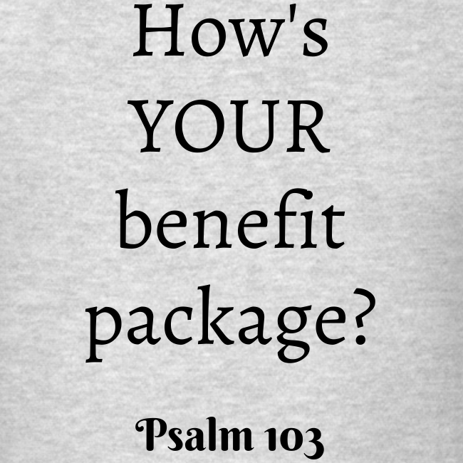 Men's How's YOUR benefit package? Psalm 103 Black print