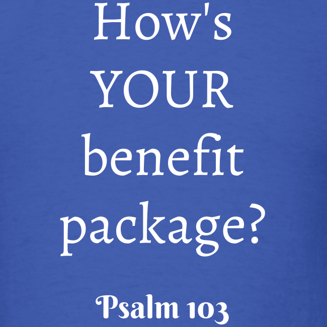 Men's How's YOUR benefit package? Psalm 103 White print