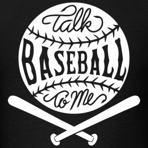 Talk Baseball To Me - Men's T-Shirt