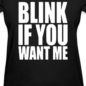 Blink If You Want Me - Women's T-Shirt