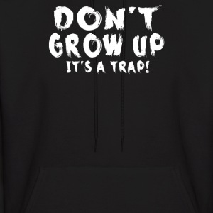 Don't Grow Up It's A Trap - Men's Hoodie