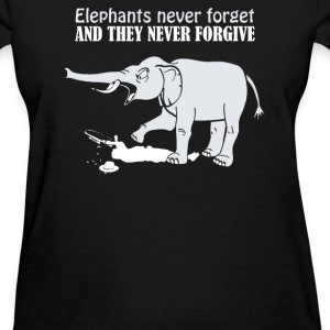 ELEPHANTS NEVER FORGET AND THEY NEVER FORGIVE - Women's T-Shirt