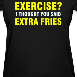 EXERCISE THOUGHT YOU SAID EXTRA FRIES - Women's T-Shirt
