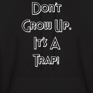 GROW UP, IT'S A TRAP - Men's Hoodie