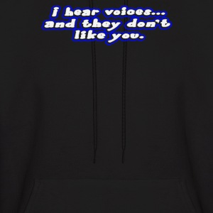I HEAR VOICES AND THEY DONT LIKE YOU - Men's Hoodie