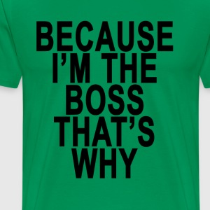 because_im_the_boss_thats_why_ - Men's Premium T-Shirt
