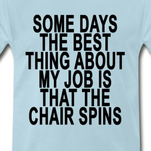 some_days_the_best_thing_about_my_job_is - Men's Premium T-Shirt