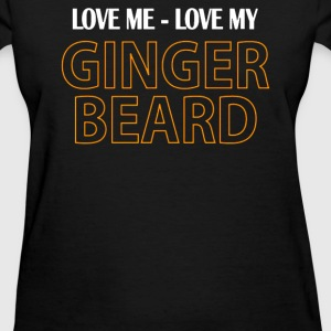Love Me - Love My Ginger Beard - Women's T-Shirt