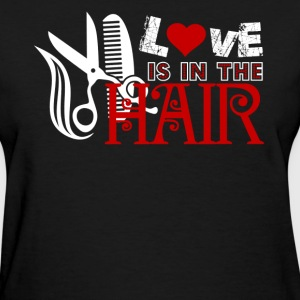 Love Is In The Hair Shirt - Women's T-Shirt