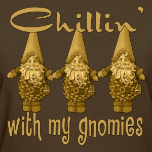 Chillin With My Gnomies - Women's T-Shirt