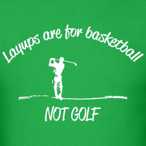 Layups are for Basketball - Men's T-Shirt