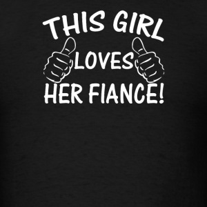 This Girl Love Her Fiance - Men's T-Shirt