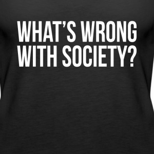 WHAT'S WRONG WITH SOCIETY? Tanks - Women's Premium Tank Top