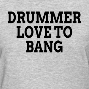 DRUMMER LOVE TO BANG T-Shirts - Women's T-Shirt