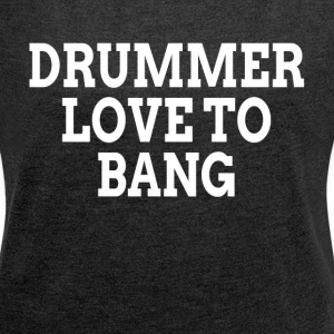 DRUMMER LOVE TO BANG T-Shirts - Women´s Rolled Sleeve Boxy T-Shirt