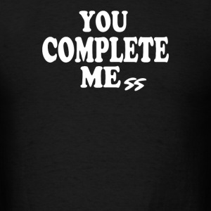 you complete me - Men's T-Shirt