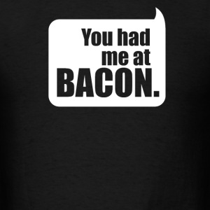 You Had Me At Bacon - Men's T-Shirt