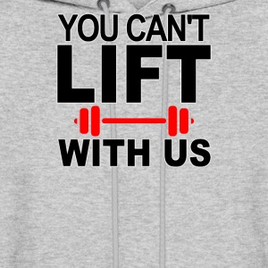 You Cant Lift With Us, - Men's Hoodie