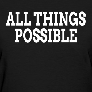 ALL THINGS POSSIBLE MOTIVATION INSPIRATION T-Shirts - Women's T-Shirt