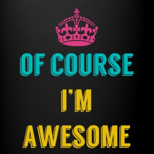Full Color Coffee Mug Of Course I'm Awesome - Full Color Mug