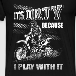 Dirtbike - It's dirty because I play with it tee - Men's Premium T-Shirt