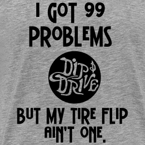 99 Problems - Tire Flip - Men's Premium T-Shirt (M - Men's Premium T-Shirt