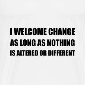 Welcome Change Nothing Different - Men's Premium T-Shirt