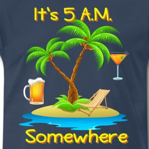 It's 5 a.m. Somewhere - Men's Premium T-Shirt