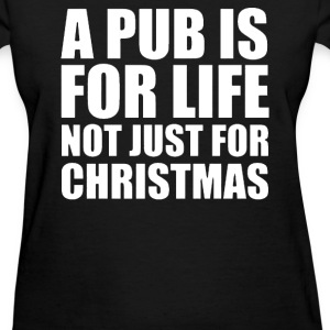 Pub is for life - Women's T-Shirt