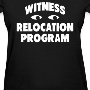 WITNESS RELOCATION PROGRAM - Women's T-Shirt