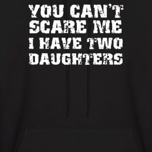You Can't Scare Me I Have Two Daughters - Men's Hoodie
