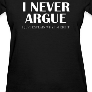 I NEVER ARGUE - Women's T-Shirt