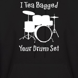 I Teabagged Your Drum Set - Men's Hoodie