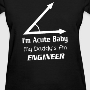 I'm Acute Baby My daddy's an engineer - Women's T-Shirt