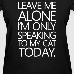 Im Only Speaking To My Cat Today - Women's T-Shirt