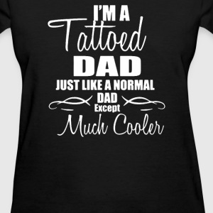 I'm a Tattooed Dad Except Much Cooler - Women's T-Shirt