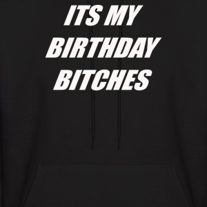 It's My Birthday Bitches - Men's Hoodie