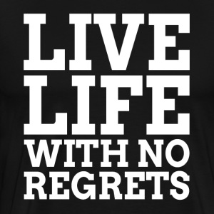 LIVE LIFE WITH NO REGRETS T-Shirts - Men's Premium T-Shirt