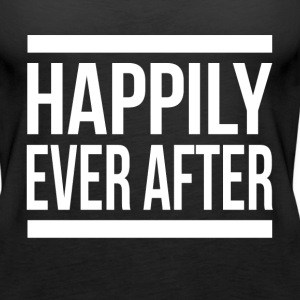 HAPPILY EVER AFTER Tanks - Women's Premium Tank Top