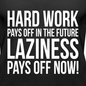 HARD WORK PAYS OFF IN THE FUTURE Tanks - Women's Premium Tank Top