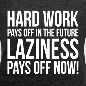 HARD WORK PAYS OFF IN THE FUTURE T-Shirts - Women´s Roll Cuff T-Shirt