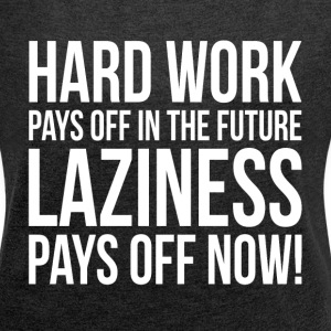 HARD WORK PAYS OFF IN THE FUTURE T-Shirts - Women´s Rolled Sleeve Boxy T-Shirt