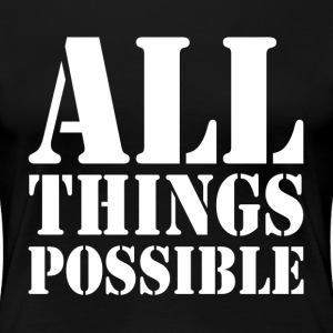 ALL THINGS POSSIBLE MOTIVATION INSPIRATION T-Shirts - Women's Premium T-Shirt