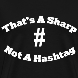 That's A Sharp,  Not A Hashtag - Men's Premium T-Shirt