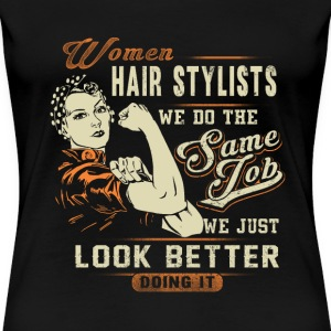 Hair stylist - We do the same job but look better - Women's Premium T-Shirt