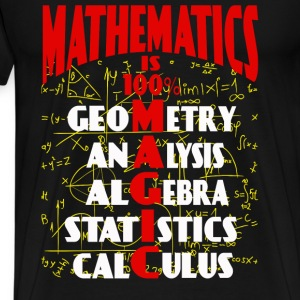 Mathematics - It is 100% magic awesome t-shirt - Men's Premium T-Shirt