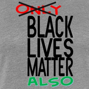 Women's Black Lives Matter Also  - Women's Premium T-Shirt