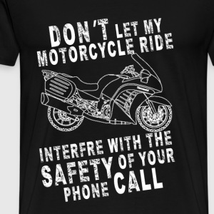 Motorcycle - Don't let my motorcycle your call - Men's Premium T-Shirt